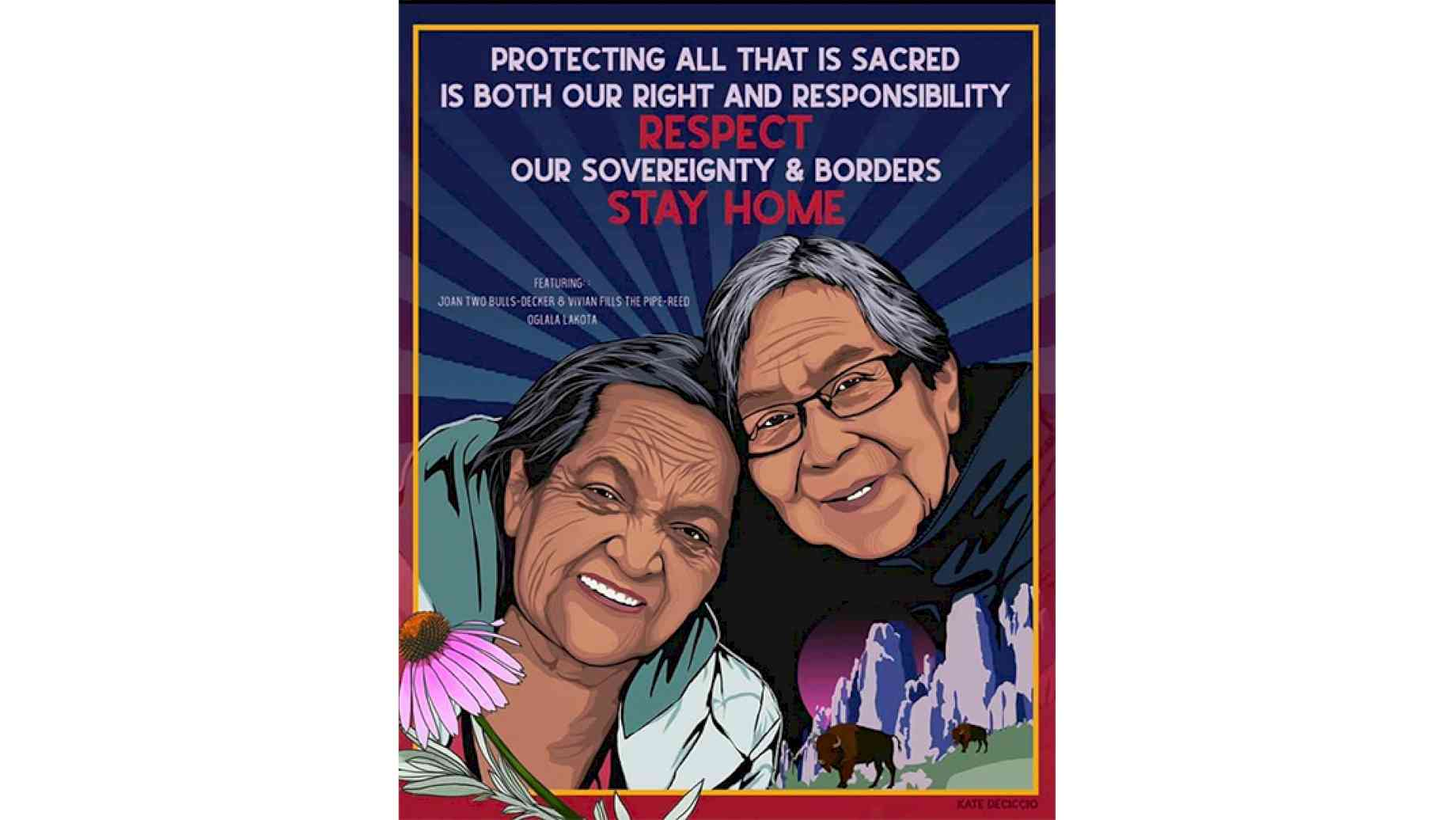 "A digital poster of two indigenous elders embracing over a mountainous landscape with Buffalo. Light and dark blue stripes radiate out behind them like the rays of the sun. The words ""Protecting all that is sacred is both our right a responsibility, RESPECT our sovereignty and borders, STAY HOME"" hover at the top of the image."