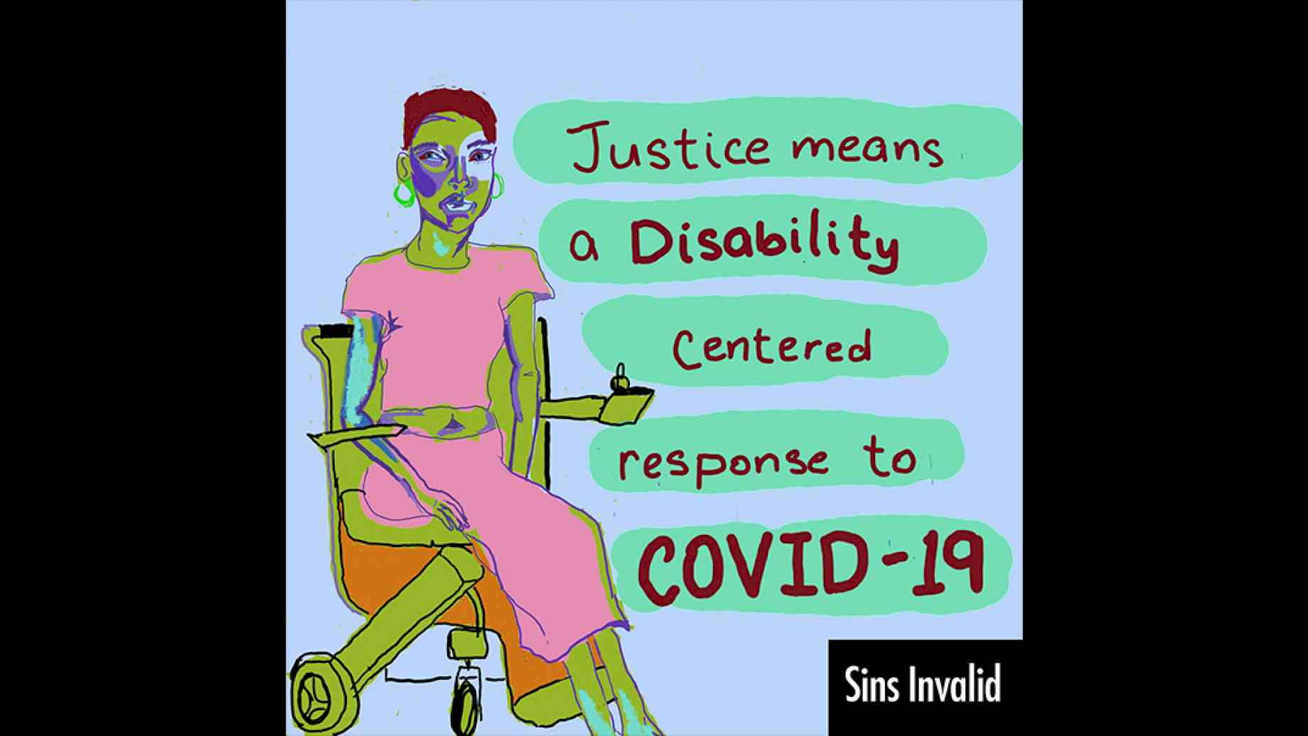 "A digital hand-drawn image of a woman in a wheelchair, in pastel colors. The words ""Justice means a disability centered response to COVID-19"" drawn over swaths of sea-foam green on a light blue background."